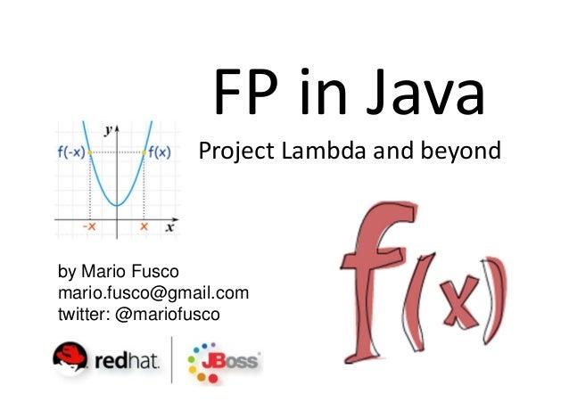 FP in Java               Project Lambda and beyondby Mario Fuscomario.fusco@gmail.comtwitter: @mariofusco