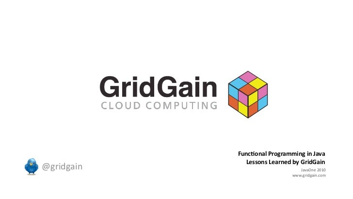 Func%onalProgramminginJava                       LessonsLearnedbyGridGain@gridgain                        J...
