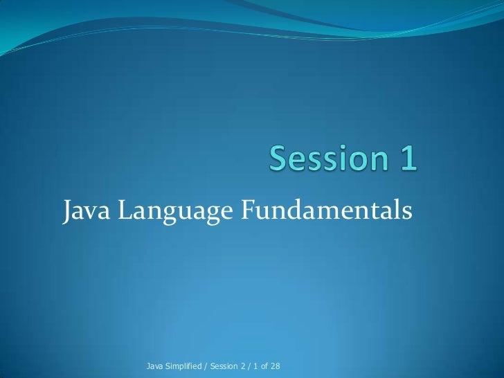 Java Language Fundamentals      Java Simplified / Session 2 / 1 of 28