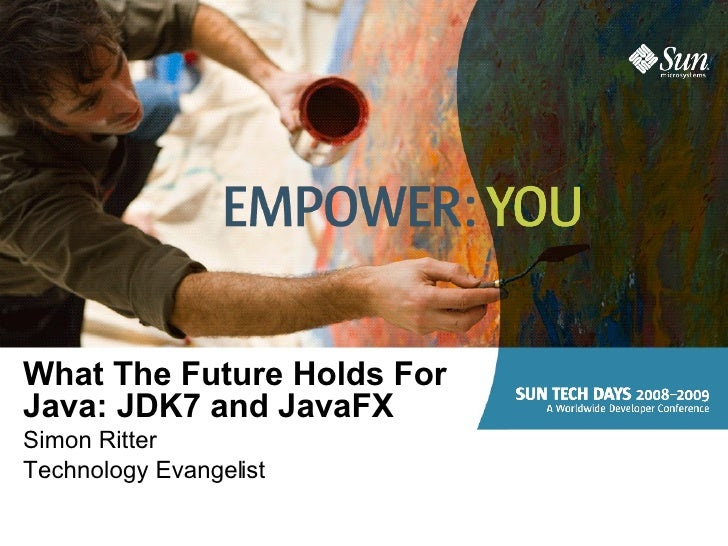 What The Future Holds For Java: JDK7 and JavaFX Simon Ritter Technology Evangelist