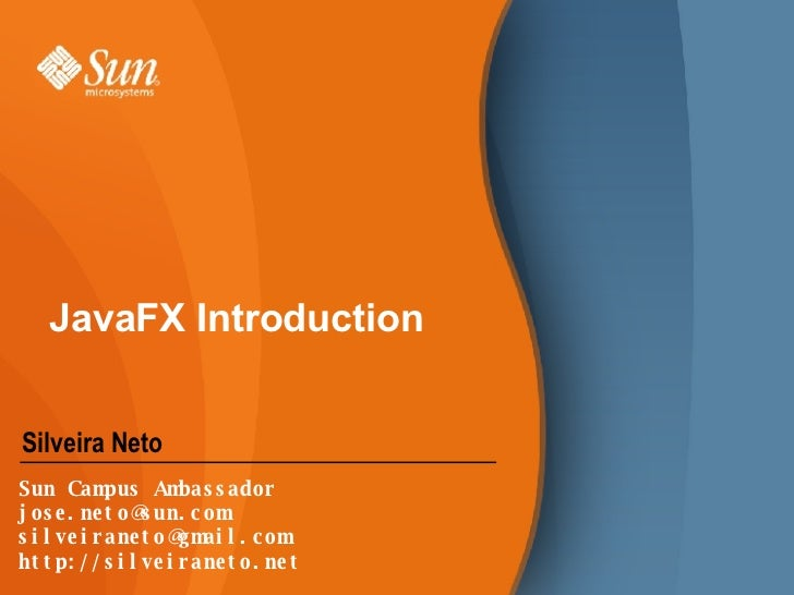 JavaFX Introduction <ul><li>Silveira Neto </li></ul>Sun Campus Ambassador [email_address] [email_address] http://silveiran...