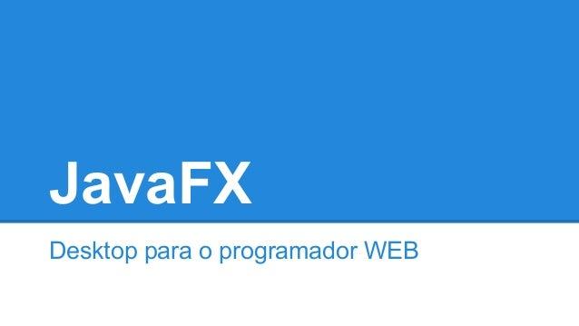 JavaFX Desktop para o programador WEB