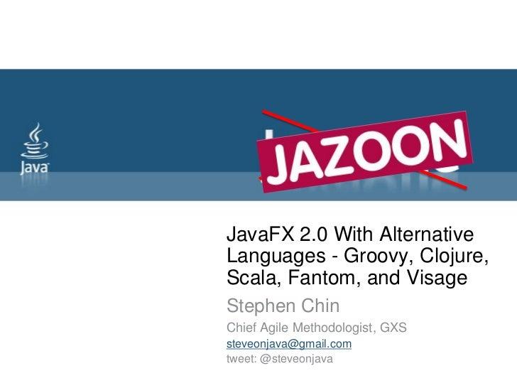 JavaFX 2.0 With Alternative Languages - Groovy, Clojure, Scala, Fantom, and Visage