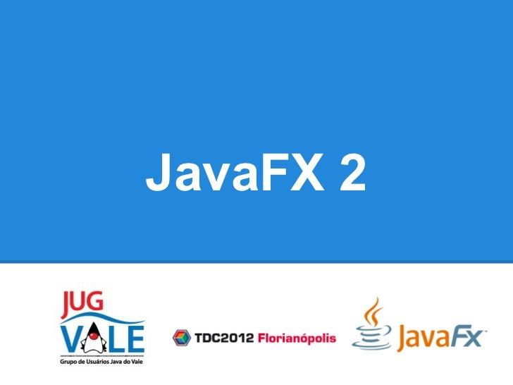 JavaFX 2 - TDC 2012
