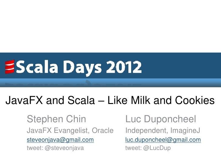 JavaFX and Scala – Like Milk and Cookies    Stephen Chin                Luc Duponcheel    JavaFX Evangelist, Oracle   Inde...