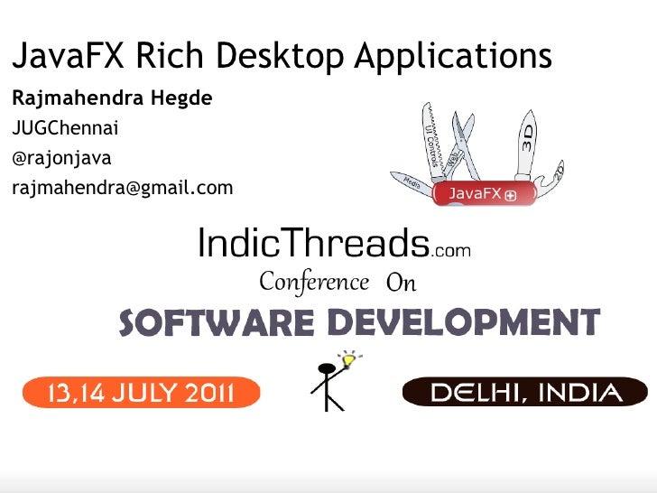 JavaFX Rich Desktop ApplicationsRajmahendra HegdeJUGChennai@rajonjavarajmahendra@gmail.com