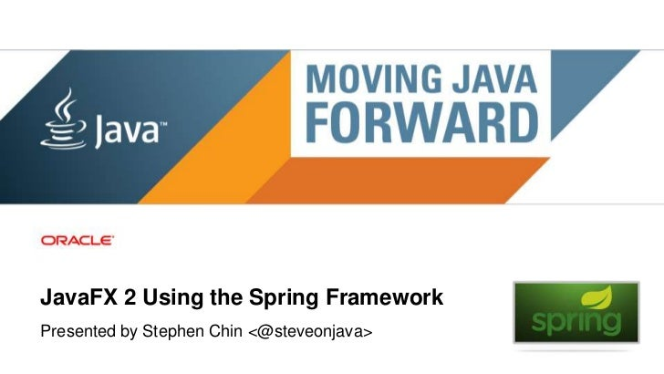 JavaFX 2 Using the Spring FrameworkPresented by Stephen Chin <@steveonjava> 1   Copyright © 2011, Oracle and/or its affili...