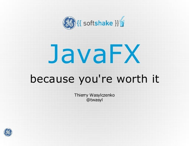 JavaFX because you're worth it Thierry Wasylczenko @twasyl