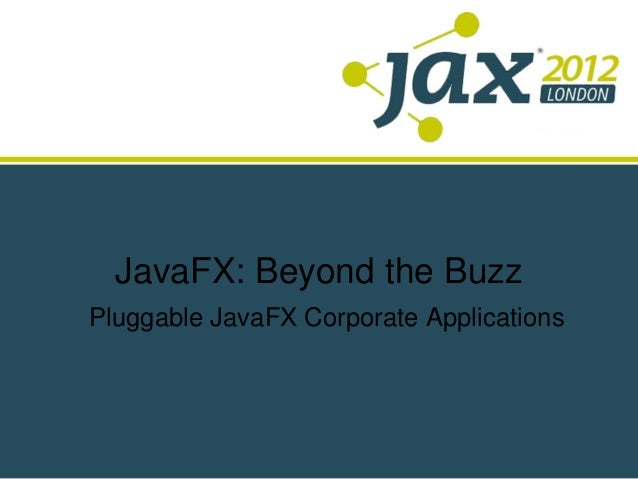 JavaFX: Beyond the BuzzPluggable JavaFX Corporate Applications