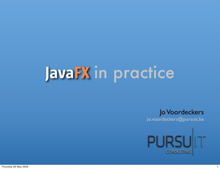 JavaFX in practice                                            Jo Voordeckers                                      jo.voord...