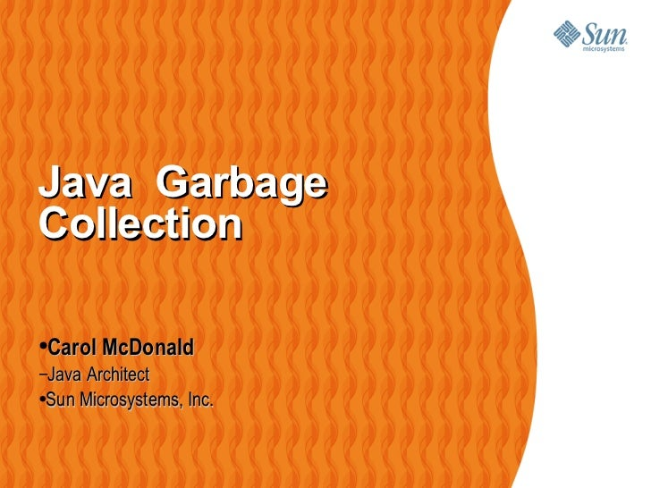 Java  Garbage Collection  <ul><li>Carol McDonald </li></ul><ul><ul><li>Java Architect </li></ul></ul><ul><ul><ul><li>Sun M...