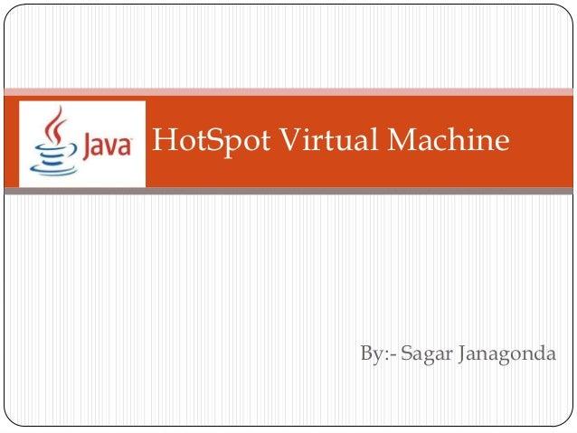 By:- Sagar Janagonda Java HotSpot Virtual Machine