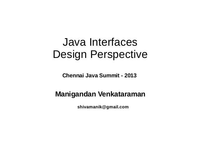 Java Interfaces Design Perspective Chennai Java Summit - 2013  Manigandan Venkataraman shivamanik@gmail.com