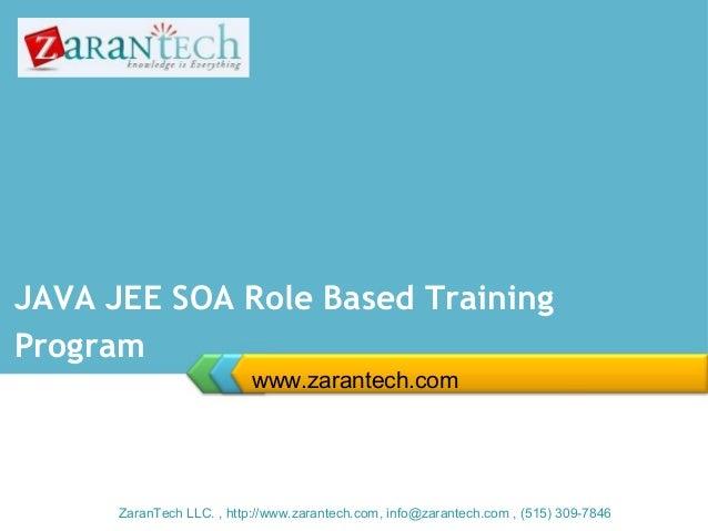 JAVA JEE SOA Role Based Training Program www.zarantech.com  ZaranTech LLC. , http://www.zarantech.com, info@zarantech.com ...