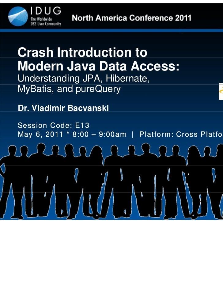 Crash Introduction to Modern Java Data Access: Understanding JPA, Hibernate, MyBatis, and pureQuery