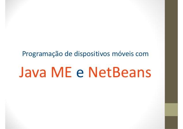Programação de dispositivos móveis comJava ME e NetBeans