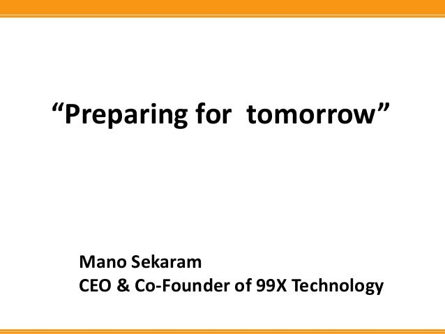 """Preparing for tomorrow"" Mano Sekaram CEO & Co-Founder of 99X Technology"