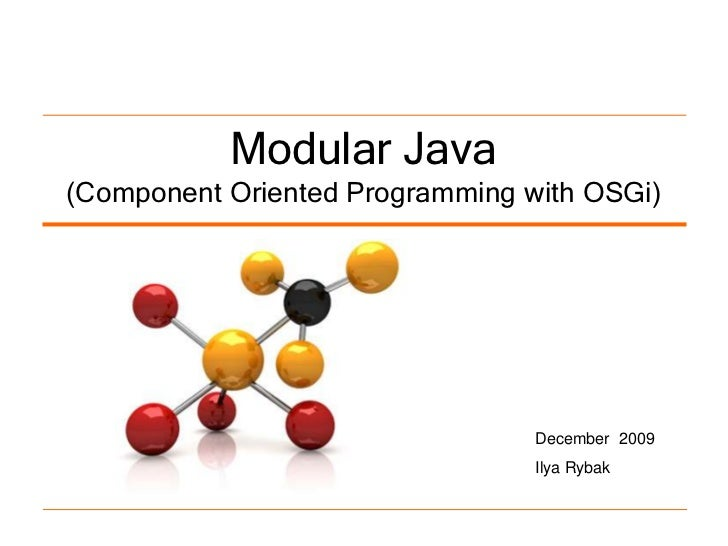 Modular Java(Component Oriented Programming with OSGi)                                 December 2009                      ...