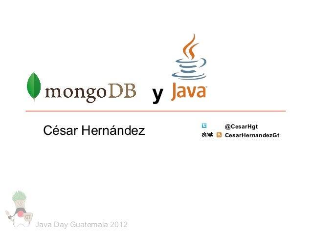 y                              @CesarHgt César Hernández              CesarHernandezGtJava Day Guatemala 2012