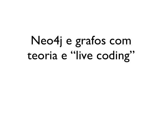 "Neo4j e grafos comteoria e ""live coding"""