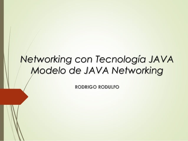 Networking con Tecnología JAVA Modelo de JAVA Networking RODRIGO RODULFO