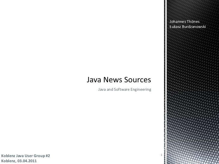 Java and Software Engineering<br />Java News Sources<br />1<br />Johannes Thönes<br />Łukasz Burdzanowski<br />Koblenz Ja...