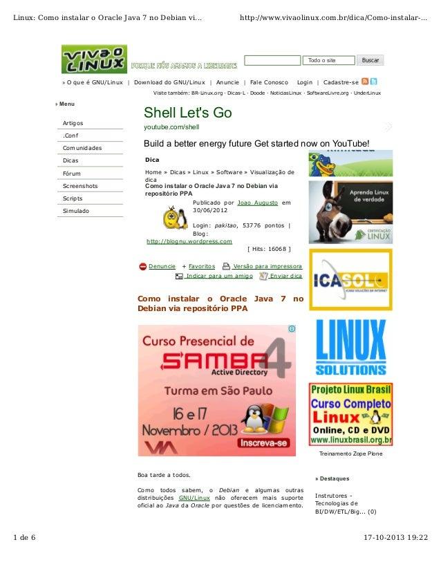 Linux: Como instalar o Oracle Java 7 no Debian vi...  http://www.vivaolinux.com.br/dica/Como-instalar-...  Todo o site  » ...