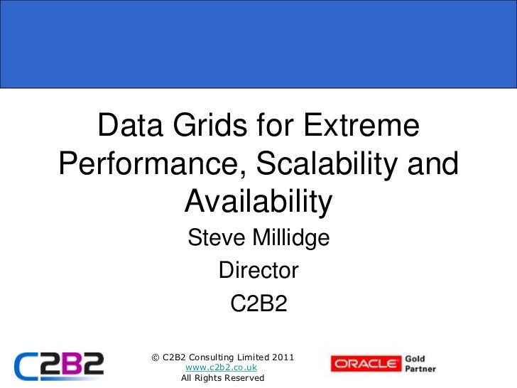 Data Grids for Extreme Performance, Scalability and Availability JavaOne 2011 Steve Millidge