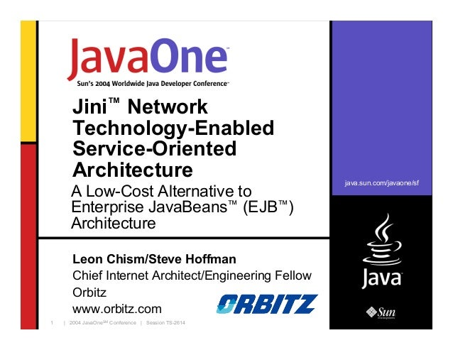 java.sun.com/javaone/sf | 2004 JavaOneSM Conference | Session TS-26141 Jini™ Network Technology-Enabled Service-Oriented A...
