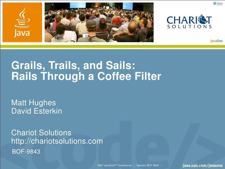 Grails, Trails, and Sails: Rails Through a Coffee Filter  Matt Hughes David Esterkin  Chariot Solutions http://chariotsolu...