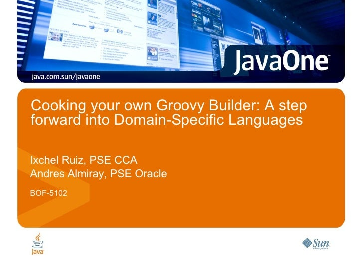 Cooking your own Groovy Builder: A step forward into Domain-Specific Languages  Ixchel Ruiz, PSE CCA Andres Almiray, PSE O...