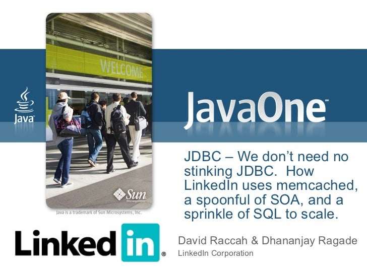 JDBC – We don't need no  stinking JDBC. How  LinkedIn uses memcached,  a spoonful of SOA, and a  sprinkle of SQL to scale....