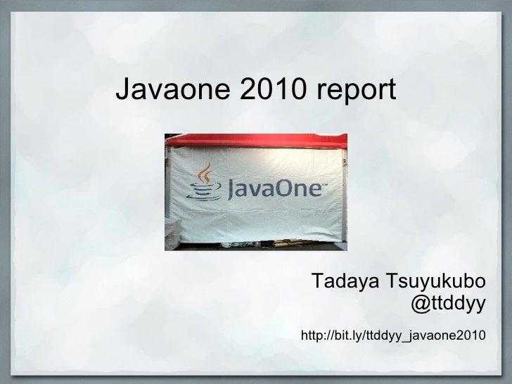 Javaone 2010 report Tadaya Tsuyukubo @ttddyy http://bit.ly/ttddyy_javaone2010