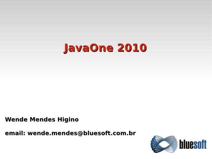 JavaOne 2010Wende Mendes Higinoemail: wende.mendes@bluesoft.com.br