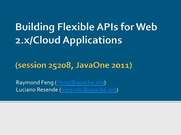 Building Flexible APIs for Web 2.x/Cloud Applications (JavaOne 2011 Session 25208)