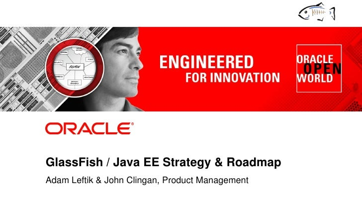 GlassFish / Java EE Strategy & Roadmap            Adam Leftik & John Clingan, Product Management1   Copyright © 2011, Orac...