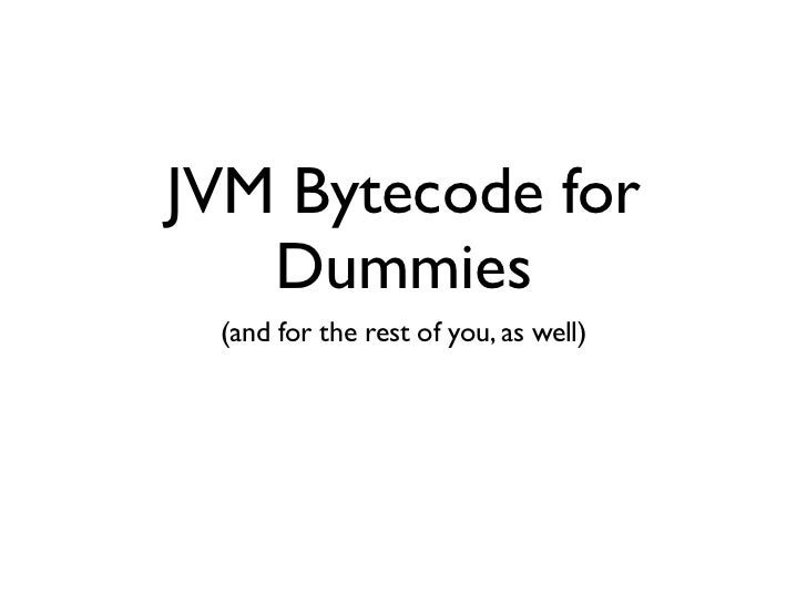 JavaOne 2011 - JVM Bytecode for Dummies