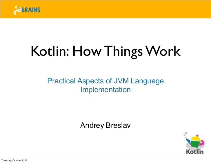 Kotlin: How Things Work                           Practical Aspects of JVM Language                                      I...