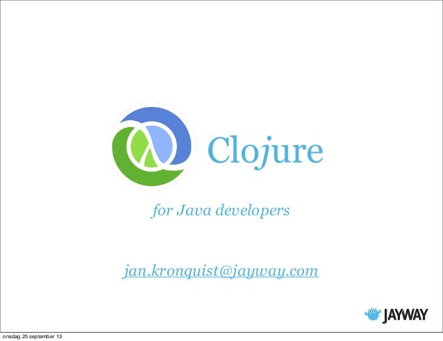 JavaOne 2013 - Clojure for Java Developers