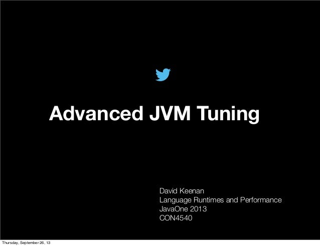 @TwitterAds | Confidential Advanced JVM Tuning David Keenan Language Runtimes and Performance JavaOne 2013 CON4540 Thursday...