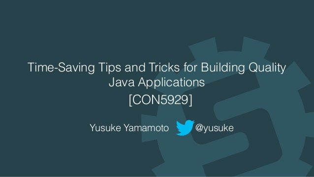 Javaone2016 con5929 time saving tips and tricks for for Construction tips and tricks
