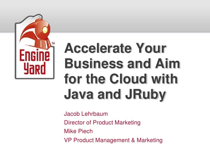Accelerate Your Business and Aim for the Cloud with Java and JRuby
