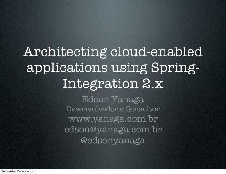 Architecting cloud-enabled               applications using Spring-                    Integration 2.x                    ...