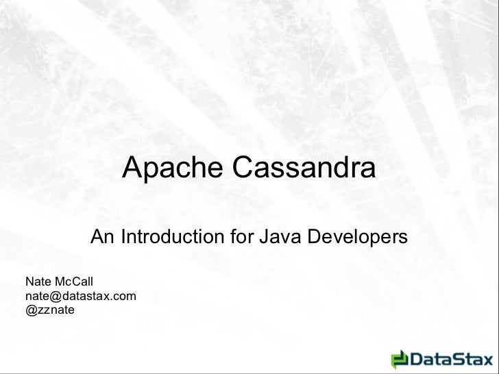 <ul>Apache Cassandra </ul><ul><li>An Introduction for Java Developers </li></ul><ul>Nate McCall [email_address] @zznate </ul>