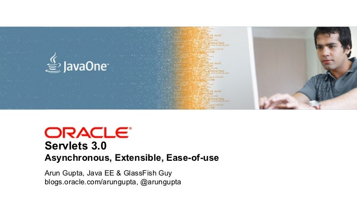 <Insert Picture Here>Servlets 3.0Asynchronous, Extensible, Ease-of-useArun Gupta, Java EE & GlassFish Guyblogs.oracle.com/...