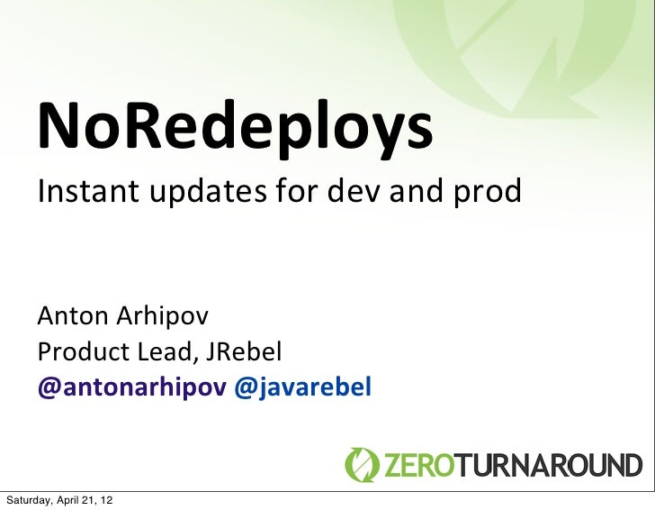 NoRedeploys      Instant updates for dev and prod      Anton Arhipov      Product Lead, JRebel      @anton...
