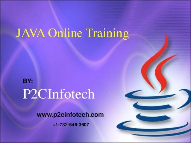JAVA Online Training  BY:  P2CInfotech www.p2cinfotech.com +1-732-546-3607