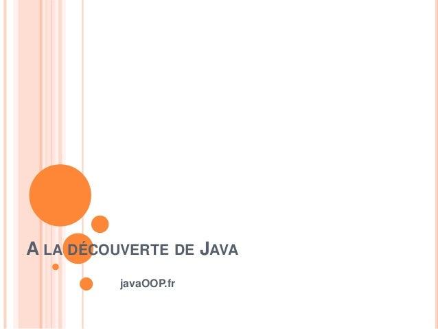 A LA DÉCOUVERTE DE JAVA javaOOP.fr