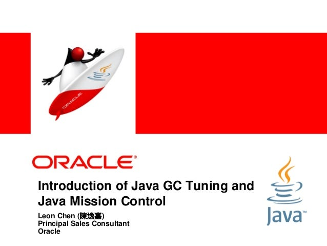 <Insert Picture Here>  Introduction of Java GC Tuning and Java Java Mission Control Leon Chen (陳逸嘉) Principal Sales Consul...