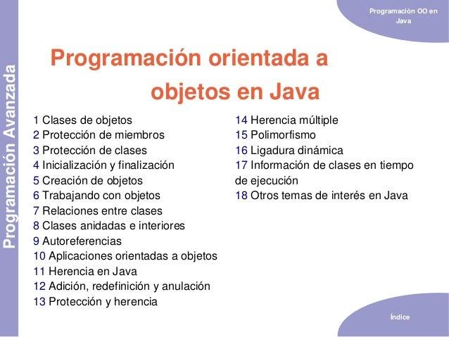 Programación OO en Java Índice Programación orientada a objetos en Java ProgramaciónAvanzada 1 Clases de objetos 2 Protecc...